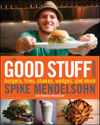 The Good Stuff Cookbook: Burgers, Fries, Shakes, Wedges, and More (BOK)