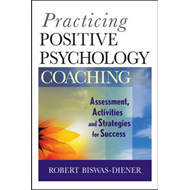Practicing Positive Psychology Coaching (BOK)