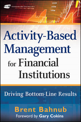 Activity-Based Management for Financial Institutions: Driving Bottom Line Results (BOK)