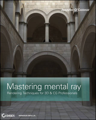 Mastering Mental Ray: Rendering Techniques for 3D and CAD Professionals (BOK)