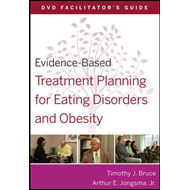 Evidence-based Treatment Planning for Eating Disorders and Obesity DVD Facilitator's Guide (BOK)