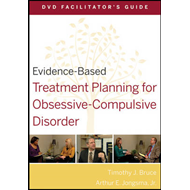 Evidence-Based Treatment Planning for Obsessive-compulsive Disorder DVD Facilitator's Guide (BOK)
