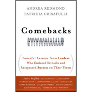 Comebacks: Powerful Lessons from Leaders Who Endured Setbacks and Recaptured Success on Their Terms (BOK)
