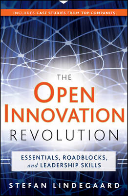 The Open Innovation Revolution: Essentials, Roadblocks, and Leadership Skills (BOK)
