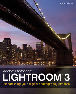 Lightroom 3: Streamlining Your Digital Photography Process (BOK)