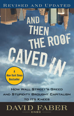 And Then the Roof Caved In: How Wall Street's Greed and Stupidity Brought Capitalism to Its Knees (BOK)