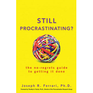 Still Procrastinating?: The No Regrets Guide to Getting it Done (BOK)