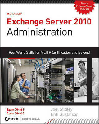 Exchange Server 2010 Administration: Real World Skills for MCITP Certification and Beyond (Exams 70- (BOK)