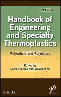 Handbook of Engineering and Speciality Thermoplastics: v. 3: Polyethers and Polyesters (BOK)