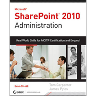 Microsoft SharePoint 2010 Administration: Real World Skills for MCITP Certification and Beyond (exam (BOK)