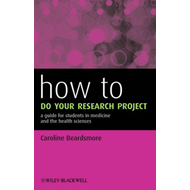 How to Do Your Research Project: A Guide for Students in Medicine and the Health Sciences (BOK)