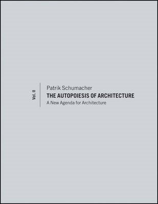 The Autopoiesis of Architecture: A New Agenda for Architecture: v. 2 (BOK)