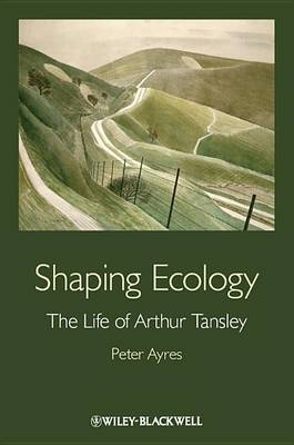 Shaping Ecology: The Life of Arthur Tansley (BOK)
