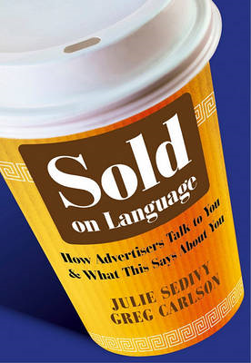 Sold on Language: How Advertisers Talk to You and What This Says About You (BOK)