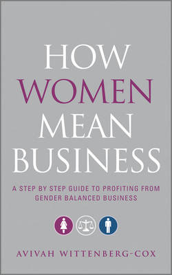 How Women Mean Business: A Step by Step Guide to Profiting from Gender Balanced Business (BOK)