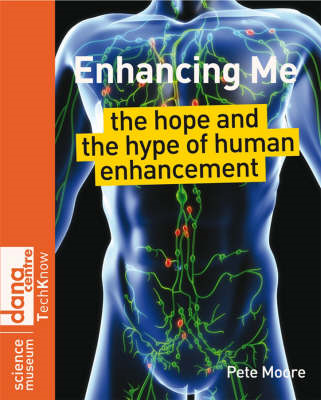 Enhancing Me: The Hope and the Hype of Human Enhancement (BOK)