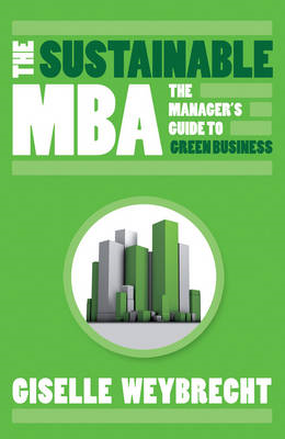 The Sustainable MBA: The Manager's Guide to Green Business (BOK)