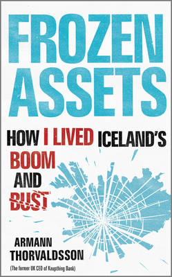Frozen Assets: How I Lived Iceland's Boom and Bust (BOK)