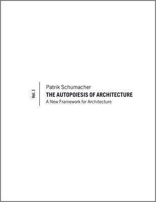 The Autopoiesis of Architecture: A New Framework for Architecture: v. 1 (BOK)