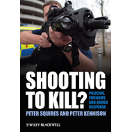 Shooting to Kill?: Policing, Firearms and Armed Response (BOK)