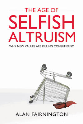 The Age of Selfish Altruism: Why New Values are Killing Consumerism (BOK)