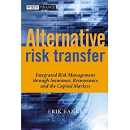 Alternative Risk Transfer: Integrated Risk Management Through Insurance, Reinsurance and the Capital (BOK)