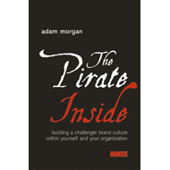 The Pirate Inside: Building a Challenger Brand Culture within Yourself and Your Organization (BOK)
