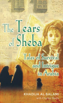 The Tears of Sheba: Tales of Survival and Intrigue in Arabia (BOK)