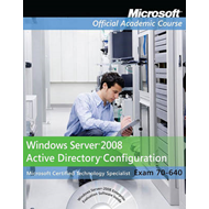 70-640: Windows Server 2008 Active Directory Configuration with Lab Manual (BOK)