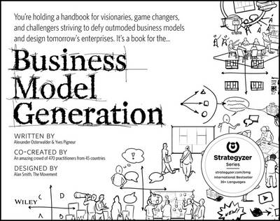Business Model Generation: A Handbook for Visionaries, Game Changers, and Challengers (BOK)