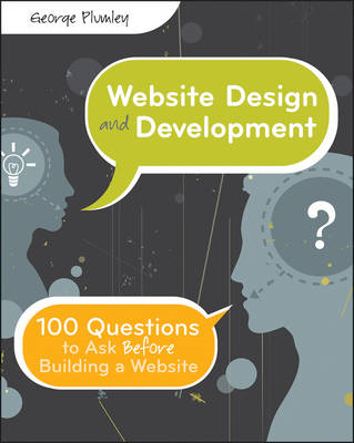Website Design and Development: 100 Questions to Ask Before Building a Website (BOK)