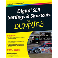 Digital SLR Settings & Shortcuts For Dummies (BOK)