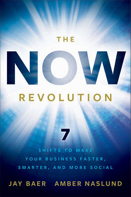 The Now Revolution: 7 Shifts to Make Your Business Faster, Smarter and More Social (BOK)