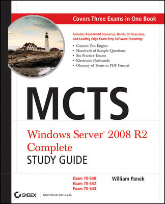 MCTS: Windows Server 2008 R2 Complete Study Guide (Exams 70-640, 70-642 and 70-643) (BOK)