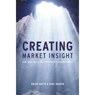 Creating Market Insight: How Firms Create Value from Market Understanding (BOK)