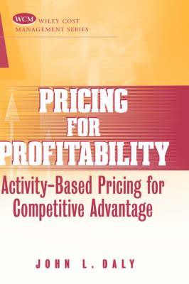 Pricing for Profitability: Activity-based Pricing for Competitive Advantage (BOK)