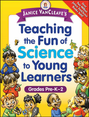 Janice VanCleave's Teaching the Fun of Science to Young Learners: Grades Pre-K Through 2 (BOK)