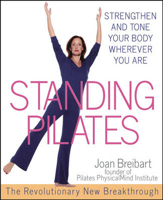 Standing Pilates: Strengthen and Tone Your Body Wherever You are (BOK)