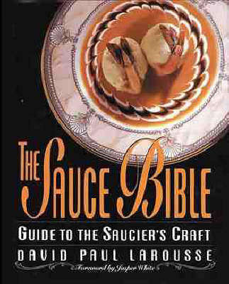 The Sauce Bible: A Guide to the Saucier's Craft (BOK)