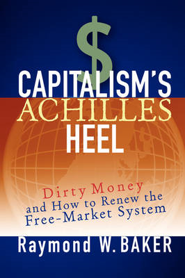Capitalism's Achilles Heel: Dirty Money and How to Renew the Free-Market System (BOK)