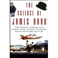 The Science of James Bond: From Bullets to Bowler Hats to Boat Jumps, the Real Technology Behind 007 (BOK)