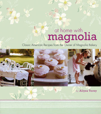 At Home with Magnolia: Classic American Recipes from the Owner of Magnolia Bakery (BOK)