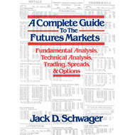 A Complete Guide to the Futures Markets: Fundamental Analysis, Technical Analysis, Trading, Spreads (BOK)