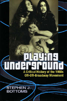 Playing Underground: A Critical History of the 1960s Off-off Broadway Movement (BOK)