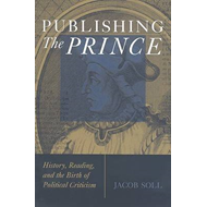 Publishing the Prince: History, Reading, and the Birth of Political Criticism (BOK)
