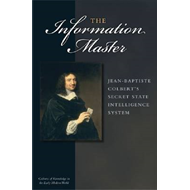 The Information Master: Jean-Baptiste Colbert's Secret State Intelligence System (BOK)