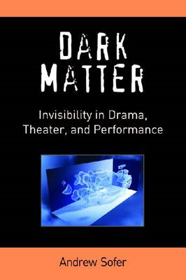 Dark Matter: Invisibility in Drama, Theater and Performance (BOK)