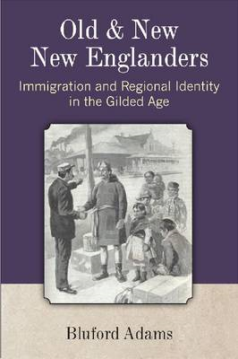 Old and New New Englanders: Immigration and Regional Identity in the Gilded Age (BOK)