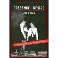 Presence and Desire: Essays on Gender, Sexuality, Performance (BOK)