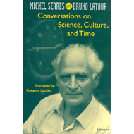 Conversations on Science, Culture, and Time: Michel Serres Interviewed by Bruno Latour (BOK)
